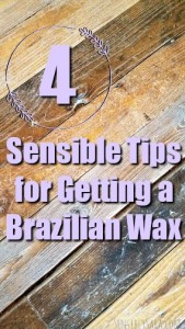 4 Sensible First-Timer Tips for Getting a Brazilian Wax