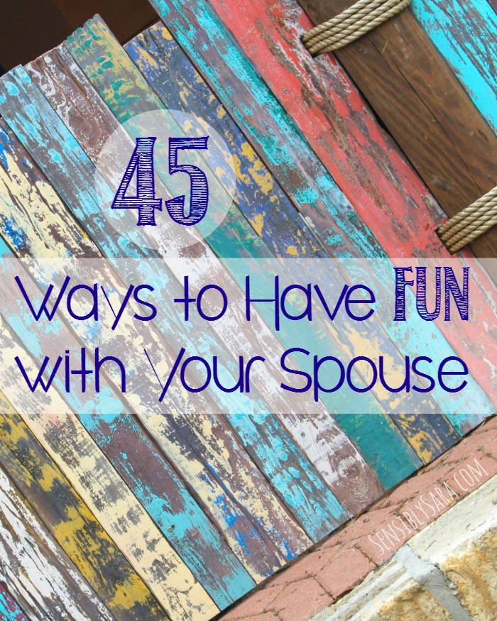 45 Ways to Have Fun with Your Spouse | SensiblySara.com