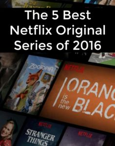 The 5 Best Netflix Original Series of 2016 #StreamTeam
