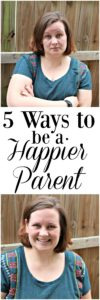 5 Ways to be a Happier Parent – For You & Your Kids!