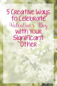 5 Creative Ways to Celebrate Valentine's Day with Your Significant Other