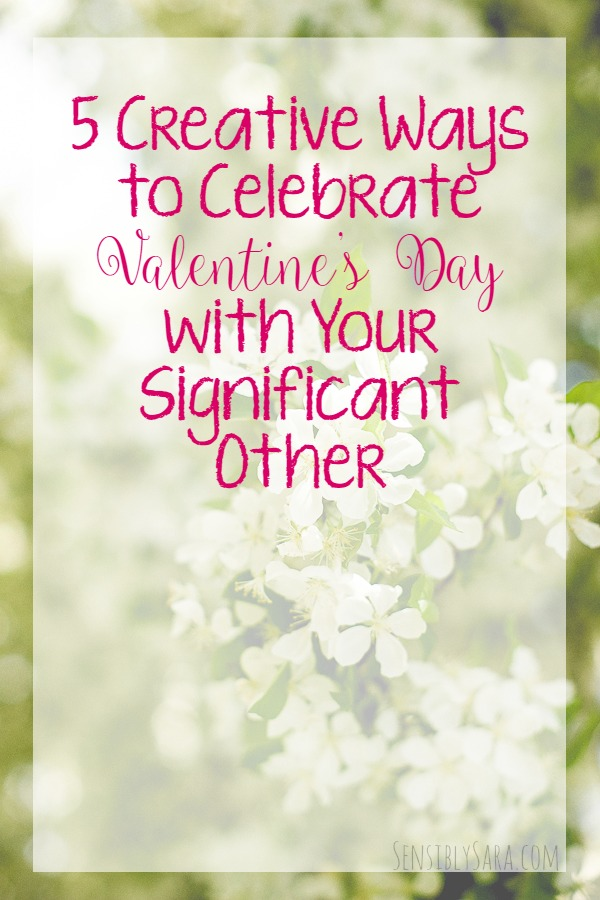 5  Creative Ways to Celebrate Valentine's Day with Your Significant Other | SensiblySara.com