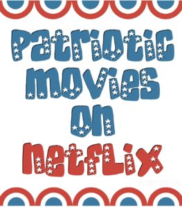 Patriotic Movies on Netflix for the 4th of July [AD] #StreamTeam