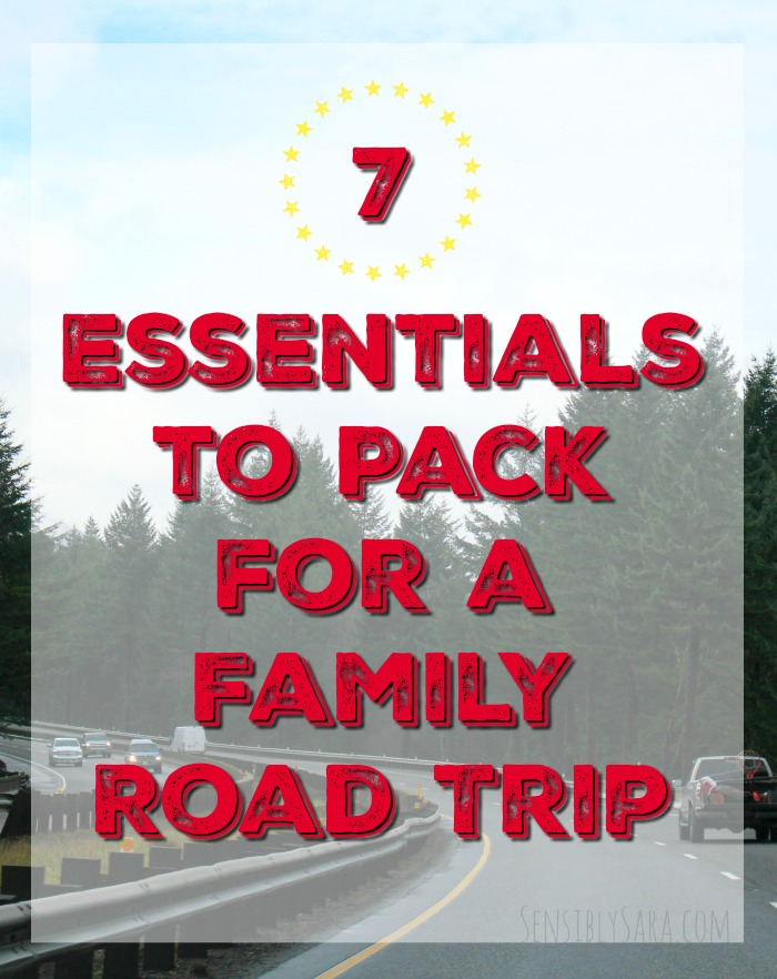 7 essentials to pack for a family road trip | SensiblySara.com