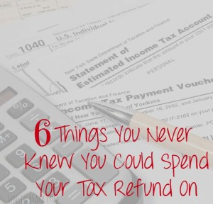 6 Things You Never Knew You Could Spend Your Tax Refund On