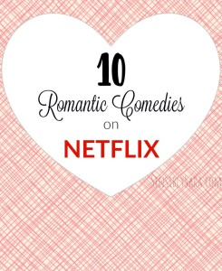 10 Romantic Comedies on Netflix #StreamTeam
