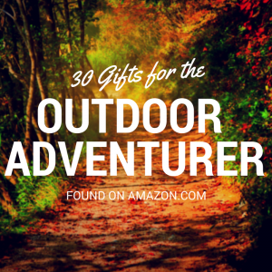 30 Gifts for the Outdoor Adventurer #HolidayGiftGuide