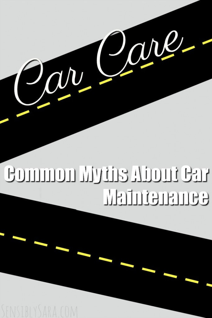 Common Myths About Car Maintenance   SensiblySara.com