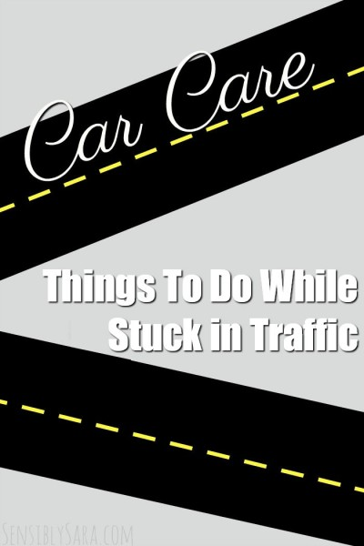 Things To Do While Stuck in Traffic | SensiblySara.com