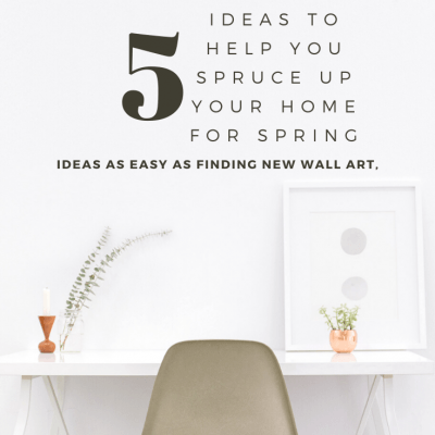 Five Ideas to Help You Spruce Up Your Home For Spring
